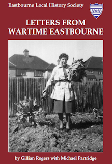 LETTERS FROM WARTIME EASTBOURNE by Gillian Rogers with Michael Partridge